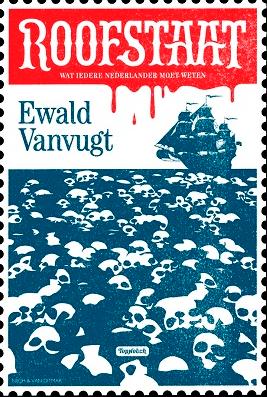 """De omslag van """"Roofstaat"""" is in de kleuren van de Nederlandse vlag. Lt op hoe het rode bloed op de blanke 'onschuld' drupt. En het slavenhalersschip vaart op een zee van doodshoofden. Subtiel!"""
